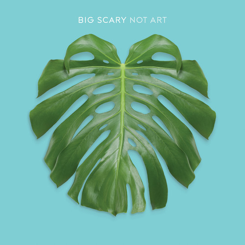 Big Scary - 'Not Art'